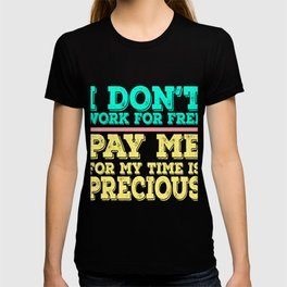 Dollar Money T-shirt Design I don't Work For Free Pay Me For My Time is Precious as well as Money T-shirt