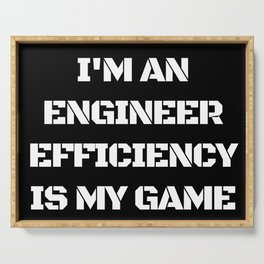 I'm an Engineer Efficiency is My Game Serving Tray