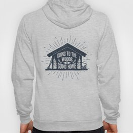 Going To The Woods Is Going Home Hoody