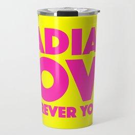 Radiate Love Wherever You Go Quote Travel Mug