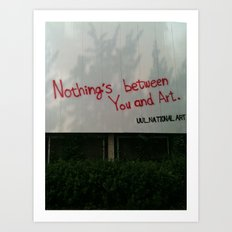 Nothing between you and art  Art Print