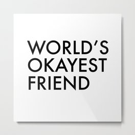 World's okayest friend Metal Print