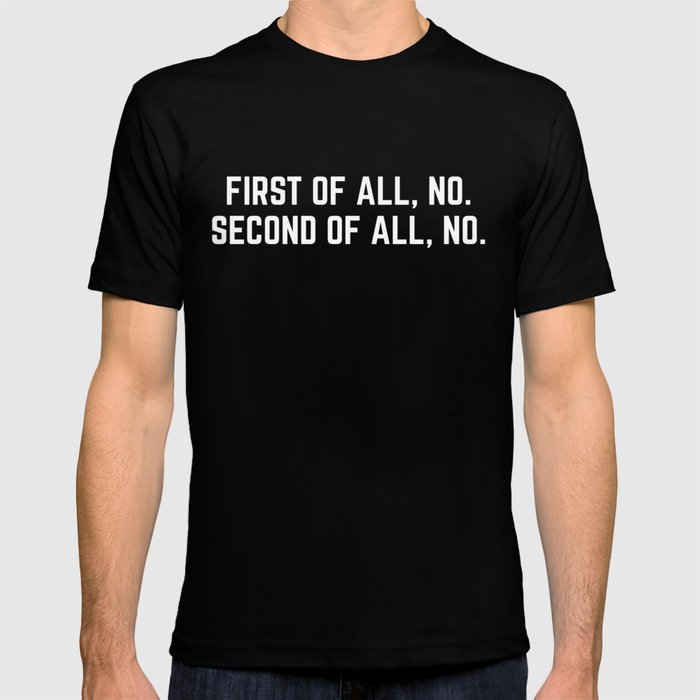 First Of All, No Funny Quote T-shirt by envyart