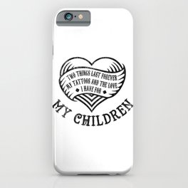 Tattoos And Love To My Children Last Forever Gift iPhone Case