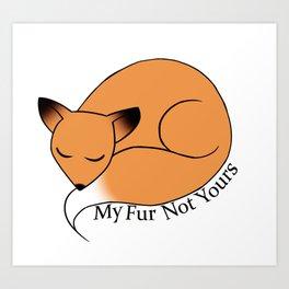My Fur Not Yours Art Print