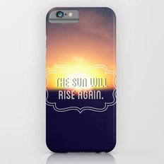 The Sun Will Rise Again iPhone 6s Slim Case
