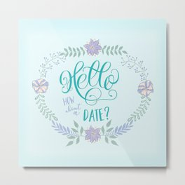 Hello: How about a date? Blue romance Metal Print