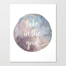 Take in the good Canvas Print