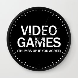 Video games. (Thumbs up if you agree) in white. Wall Clock