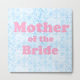 Mother of the Bride Metal Print