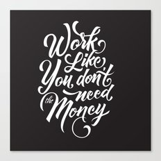 Work Like You Don't Need The Money Canvas Print