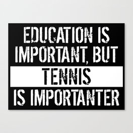 Education Is Important But Tennis Is Importanter Canvas Print