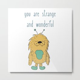 You Are Strange And Wonderful Metal Print