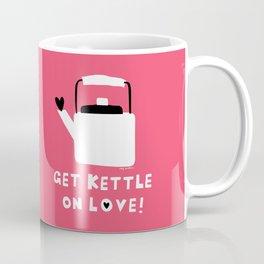 Get Kettle On Love! Coffee Mug