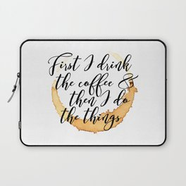 First I Drink Coffee Laptop Sleeve