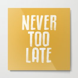 NEVER TOO LATE vintage yellow motivational typography inspirational quote hand lettered home decor Metal Print