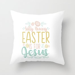Silly Bunny Easter Is For Jesus - Egg Hunting Christian Gift Throw Pillow