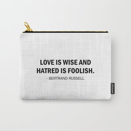 Love is Wise and Hatred is Foolish Carry-All Pouch
