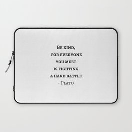 Greek Philosophy Quotes - Plato - Be kind to everyone you meet Laptop Sleeve
