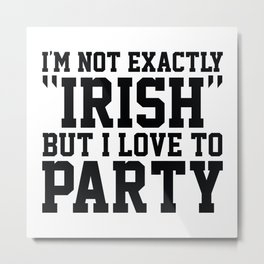 I'm Not Exactly Irish Metal Print