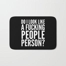 DO I LOOK LIKE A FUCKING PEOPLE PERSON? (Black & White) Bath Mat