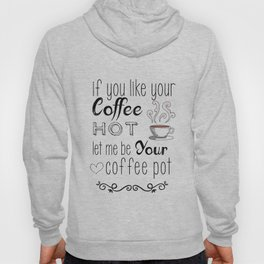 Let me be your coffee pot Hoody