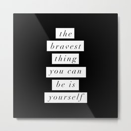 The Bravest Thing You Can Be is Yourself black and white inspirational typography wall decor Metal Print