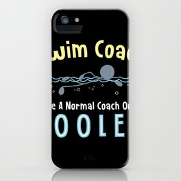Swim Coach Like a Normal Coach Only Cooler for Swim Trainers product iPhone Case