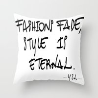 "ysl Throw Pillows featuring ""Fashions fade, style is eternal"" YSL by Valentina Fracchia"
