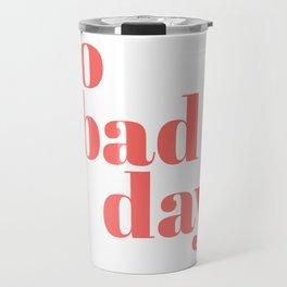 no bad days II Travel Mug