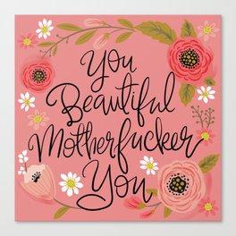 Pretty Swe*ry: You Beautiful MFer You Canvas Print