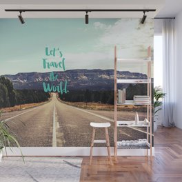 """""""Let's Travel the World."""" - Quote - Asphalt Road, Mountains Wall Mural"""