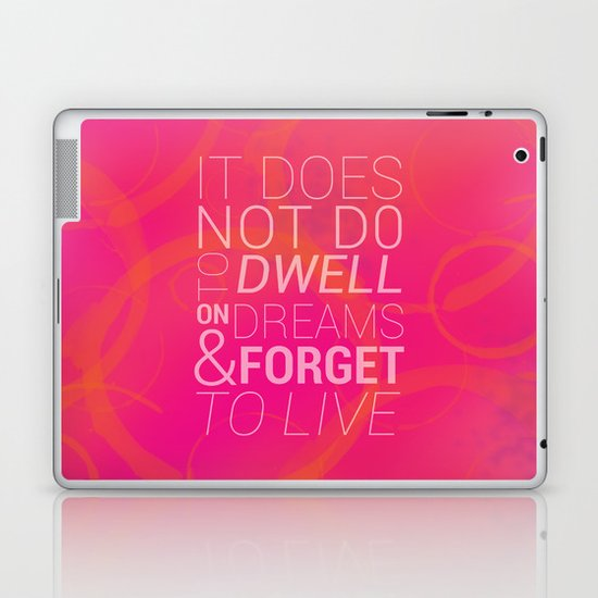 IT DOES NOT DO TO DWELL ON DREAMS AND FORGET TO LIVE Laptop & iPad Skin