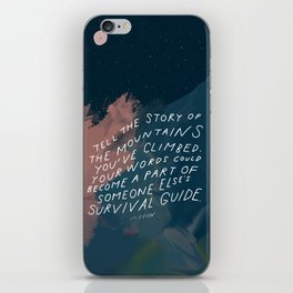 """Tell The Story Of The Mountains You've Climbed. Your Words Could Become A Part Of Someone Else's Survival Guide."" iPhone Skin"