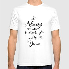 It Always Seems Impossible Until It's Done. Nelson Mandela Quote T-shirt