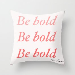 Be bold Be bold Be bold - Susan Sontag Throw Pillow