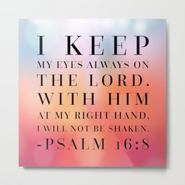 Psalm 16:8 Bible Quote Metal Print