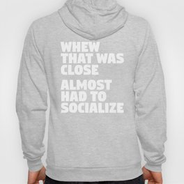 Whew That Was Close Almost Had To Socialize (Black & White) Hoody