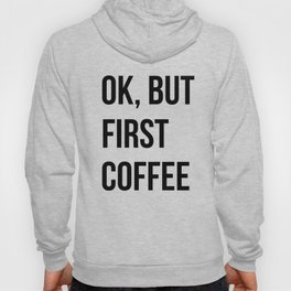 OK But First Coffee Hoody