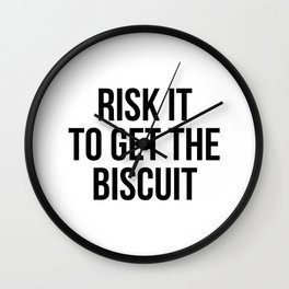 Risk it to get the biscuit Wall Clock