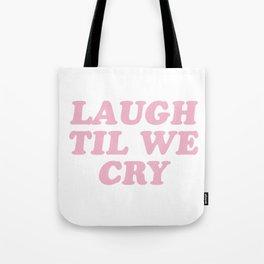 Laugh Til We Cry Tote Bag