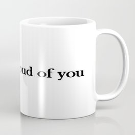 I am so proud of you  Coffee Mug
