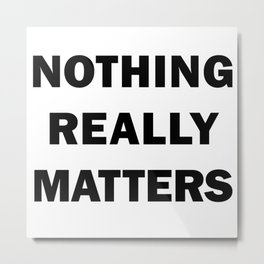 Nothing Really Matters Metal Print