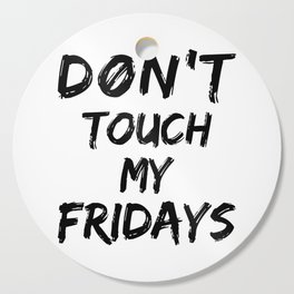 Don't Touch My Fridays Cutting Board