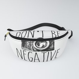 Cute Don't Be Negative Funny Camera Photography Fanny Pack