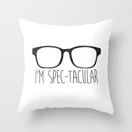 I'm Spec-tacular Throw Pillow