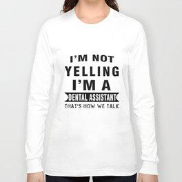 I am not yelling I am a dental assistant thats how we talk nurse t-shirts Long Sleeve T-shirt
