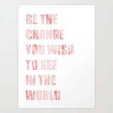 Be The Change You Wish To See In The World Art Print
