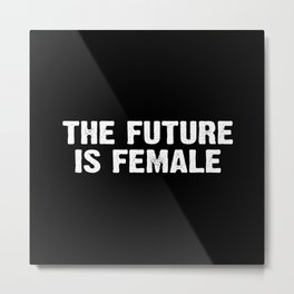 The Future Is Female - Black and White Metal Print