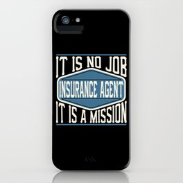 Insurance Agent  - It Is No Job, It Is A Mission iPhone Case